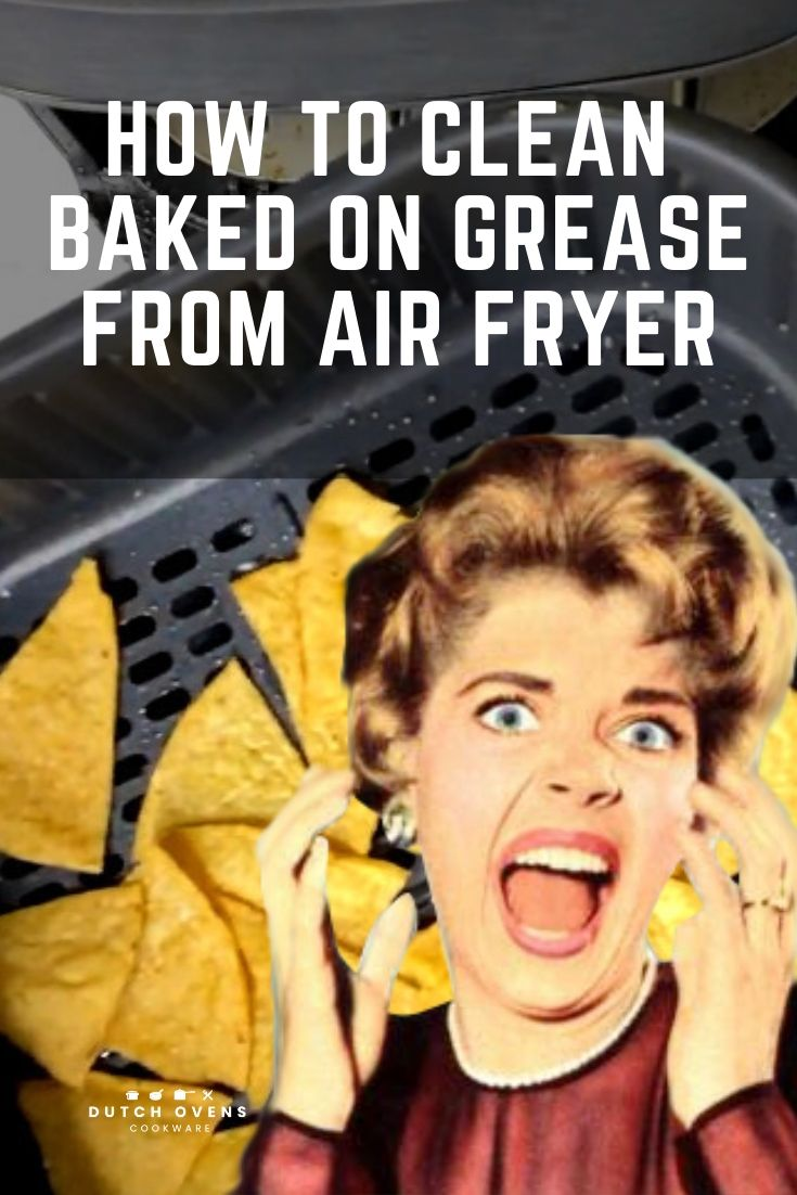 how do you get baked on grease out of an air fryer basket